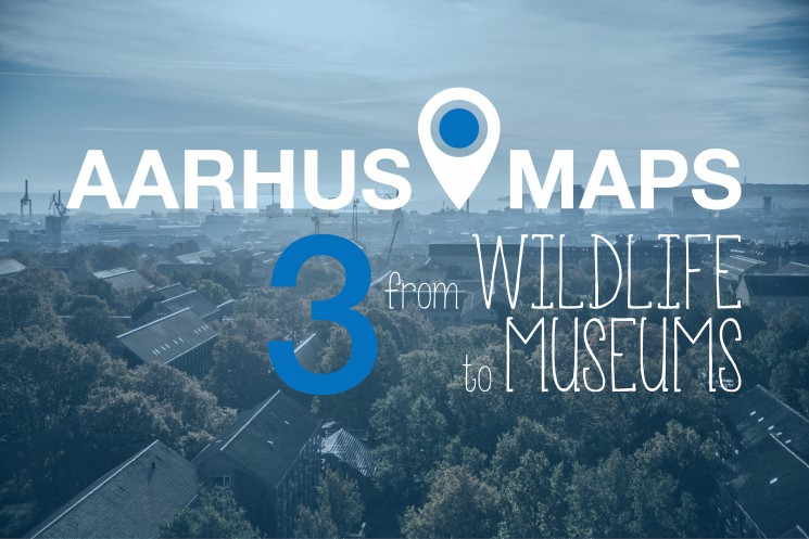 Aarhus on the map: From wildlife to museums